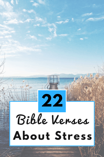22 Bible Verses About Stress