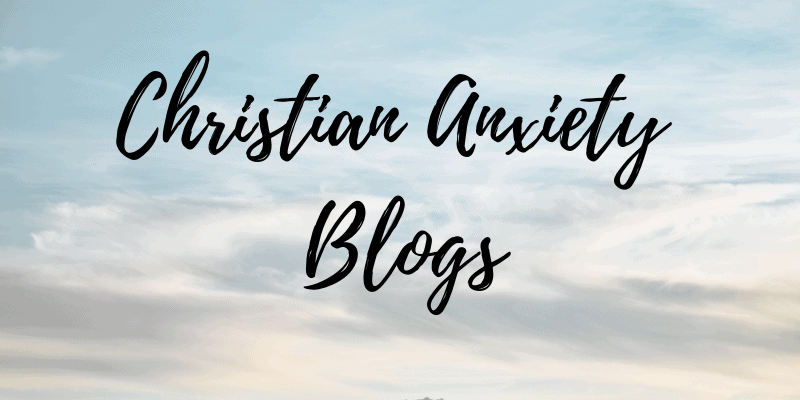 Christian Anxiety Blogs