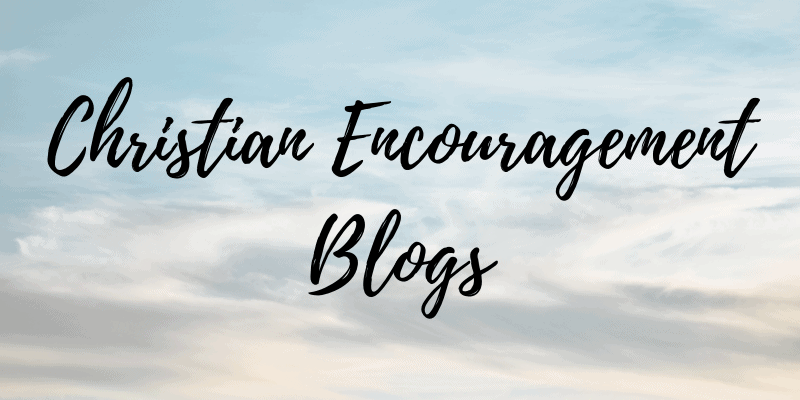 Christian Encouragement Blogs