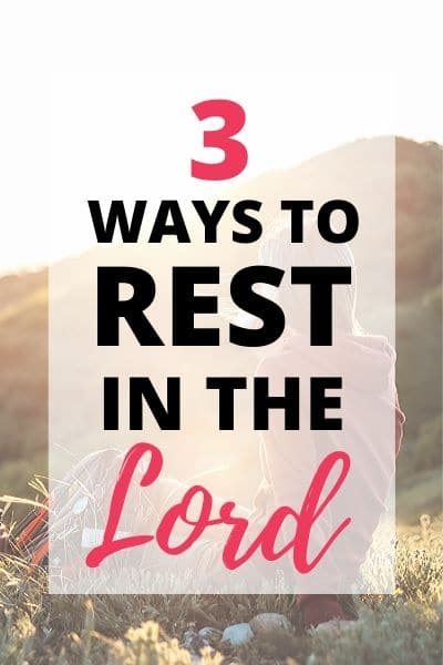 3 Ways to Rest in the Lord