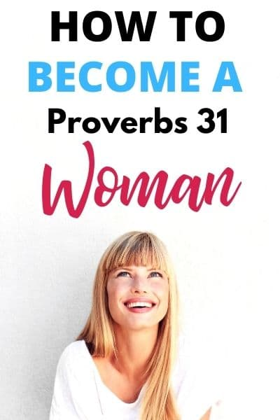 How to Become a Proverbs 31 Woman