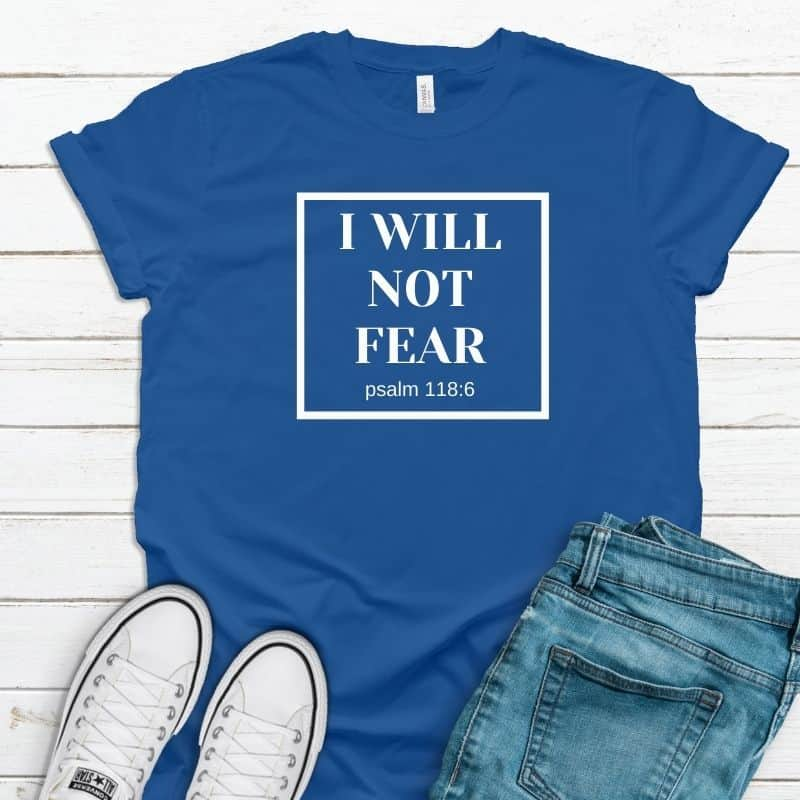 I Will Not Fear Christian Tee