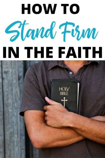 How to Stand Firm in the Faith