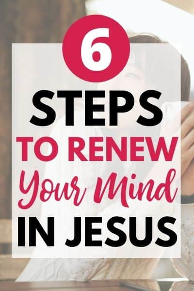 6 Steps to Renewing Your Mind Plus! Free Printable